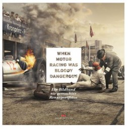 When Motor Racing was bloody dangerous - Ein Bildband nie gemachter Rennsportfotos